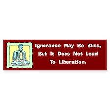 Ignorance May Be Bliss Bumper Bumper Sticker