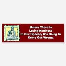 Loving Kindness In Our Speech Bumper Bumper Bumper Sticker