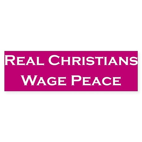 Real Christians Wage Peace Bumper Sticker