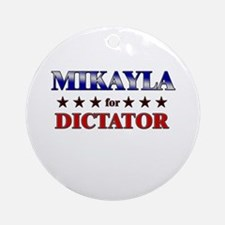 MIKAYLA for dictator Ornament (Round)
