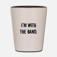 I'm With the Band. Shot Glass