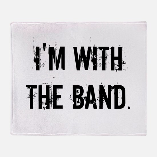 I'm With the Band. Throw Blanket