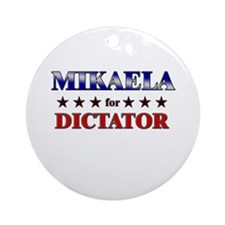 MIKAELA for dictator Ornament (Round)