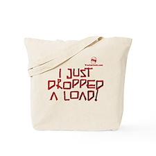 I JUST DROPPED A LOAD! Tote Bag