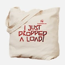 I JUST DROPPED A LOAD! Tote Bag