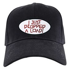 I JUST DROPPED A LOAD! Baseball Hat