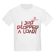 I JUST DROPPED A LOAD! T-Shirt