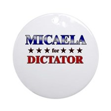 MICAELA for dictator Ornament (Round)