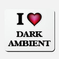 I Love DARK AMBIENT Mousepad