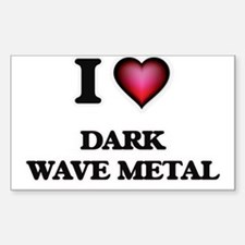 I Love DARK WAVE METAL Decal