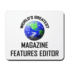 World's Greatest MAGAZINE FEATURES EDITOR Mousepad