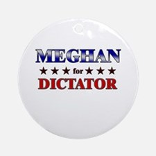 MEGHAN for dictator Ornament (Round)