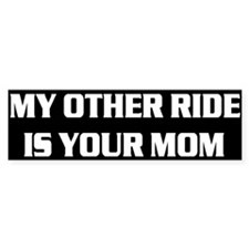 My Other Ride.. Bumper Bumper Stickers