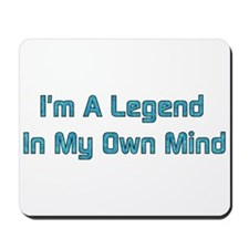 Legend In My Own Mind Mousepad