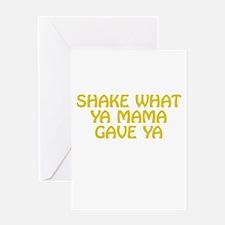 Shake What Ya Mama Gave Ya Greeting Cards