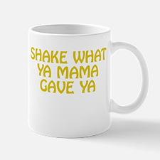 Shake What Ya Mama Gave Ya Mugs
