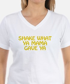 Shake What Ya Mama Gave Ya T-Shirt
