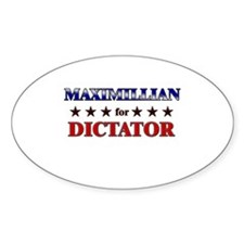 MAXIMILLIAN for dictator Oval Decal