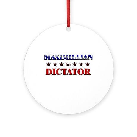 MAXIMILLIAN for dictator Ornament (Round)