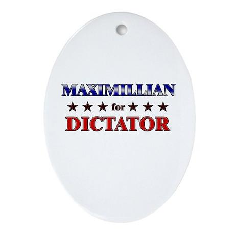 MAXIMILLIAN for dictator Oval Ornament