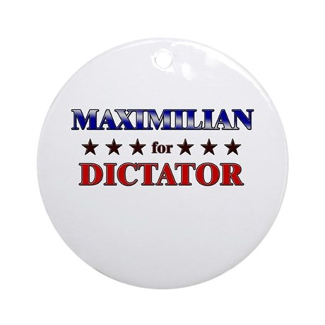 MAXIMILIAN for dictator Ornament (Round)