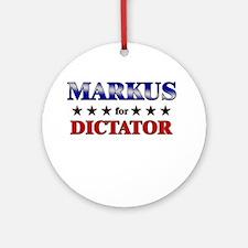 MARKUS for dictator Ornament (Round)