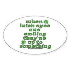 When Irish Eyes Are Smiling Joke Oval Decal