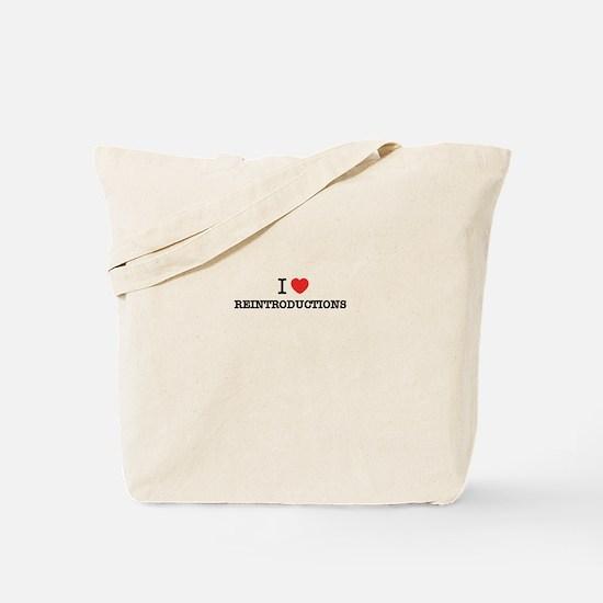 I Love REINTRODUCTIONS Tote Bag