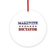 MAKENZIE for dictator Ornament (Round)