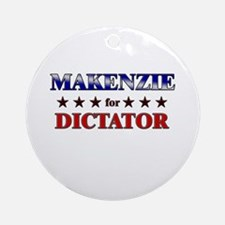 MAKENZIE for dictator Ornament (Round)