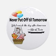 Never Put Off til Tomorrow Round Ornament