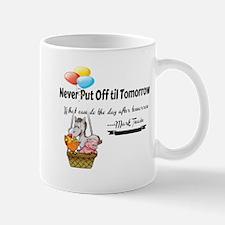 Never Put Off til Tomorrow Mugs