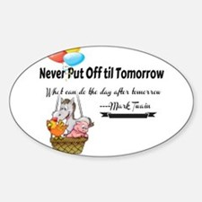 Never Put Off til Tomorrow Decal