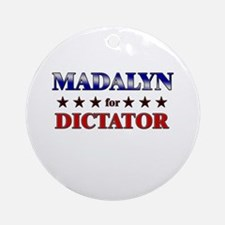 MADALYN for dictator Ornament (Round)