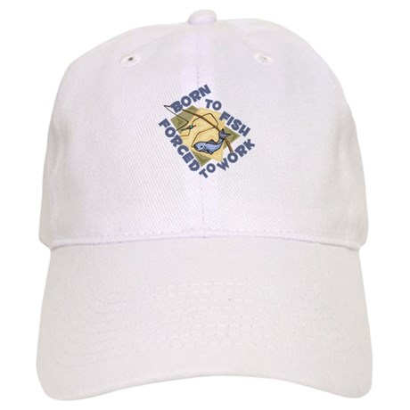 BORN TO FISH, FORCED TO WORK Cap