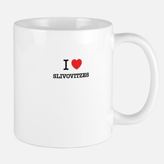 I Love SLIVOVITZES Mugs