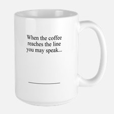 When the coffee reaches the line you may speak...