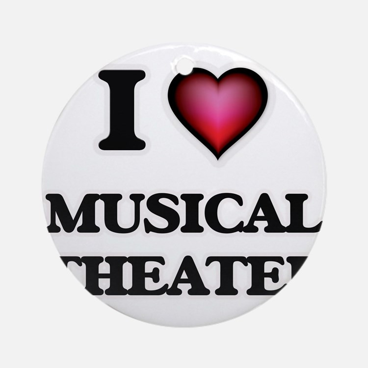 I Love MUSICAL THEATER Round Ornament