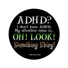 I don't have ADHD! Look, Something Shiny! Button