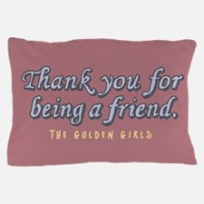 Thank You For Being A Friend Pillow Case