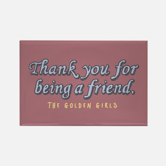 Thank You For Being A Friend Magnets