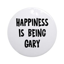 Happiness is being Gary  Ornament (Round)