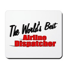 """The World's Best Airline Dispatcher"" Mousepad"