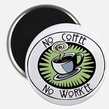 No Coffee, No Workee Magnet