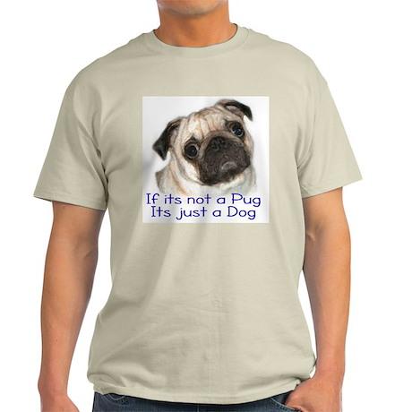 If its not a Pug Ash Grey T-Shirt
