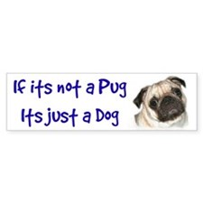 If its not a Pug Bumper Bumper Sticker
