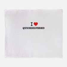 I Love QUICKSILVERED Throw Blanket