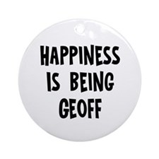 Happiness is being Geoff Ornament (Round)