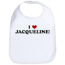 I Love JACQUELINE! Bib