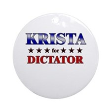 KRISTA for dictator Ornament (Round)